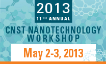 11th Annual CNST Nanotechnology Workshop 2013, May 2-3, 2013.